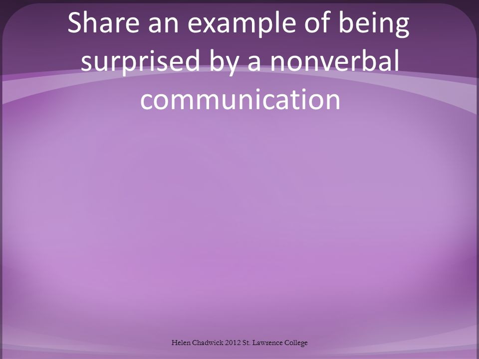 Share an example of being surprised by a nonverbal communication Helen Chadwick 2012 St.
