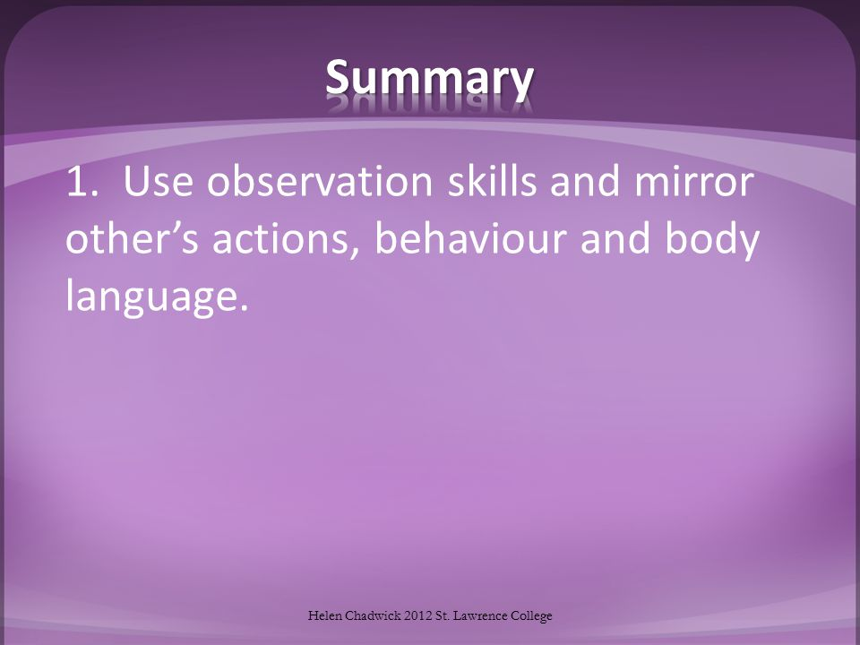 1.Use observation skills and mirror other's actions, behaviour and body language.