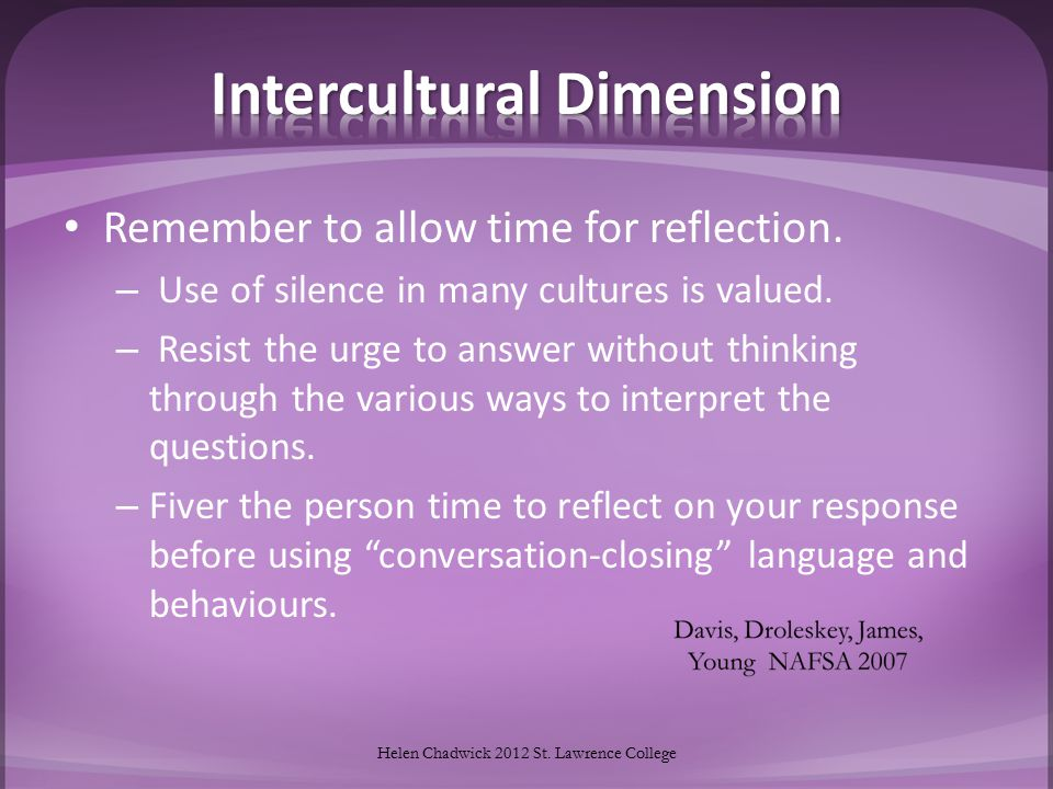 Remember to allow time for reflection.– Use of silence in many cultures is valued.