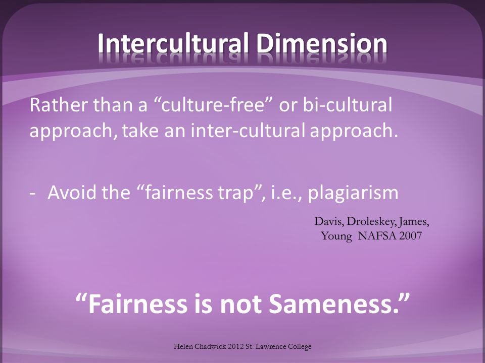 Rather than a culture-free or bi-cultural approach, take an inter-cultural approach.