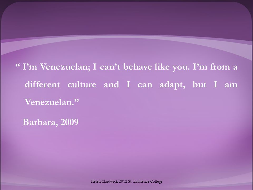 I'm Venezuelan; I can't behave like you.