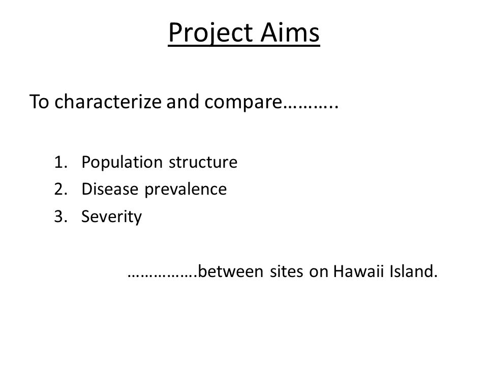 Project Aims To characterize and compare……….. 1.Population structure 2.Disease prevalence 3.