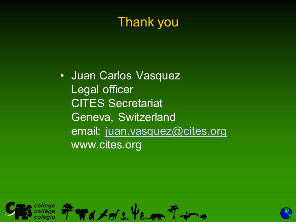 Thank you Juan Carlos Vasquez Legal officer CITES Secretariat Geneva, Switzerland email: juan.vasquez@cites.org www.cites.orgjuan.vasquez@cites.org