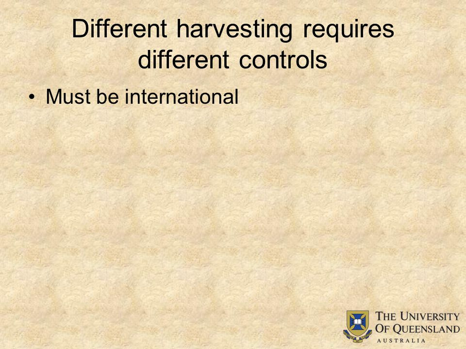 Different harvesting requires different controls Must be international