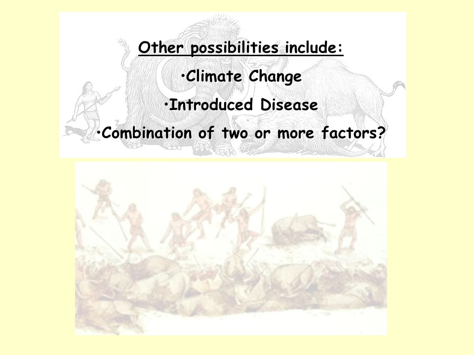 Other possibilities include: Climate ChangeClimate Change Introduced DiseaseIntroduced Disease Combination of two or more factors Combination of two or more factors