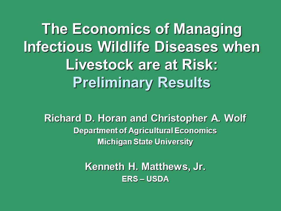 The Economics of Managing Infectious Wildlife Diseases when Livestock are at Risk: Preliminary Results Richard D.