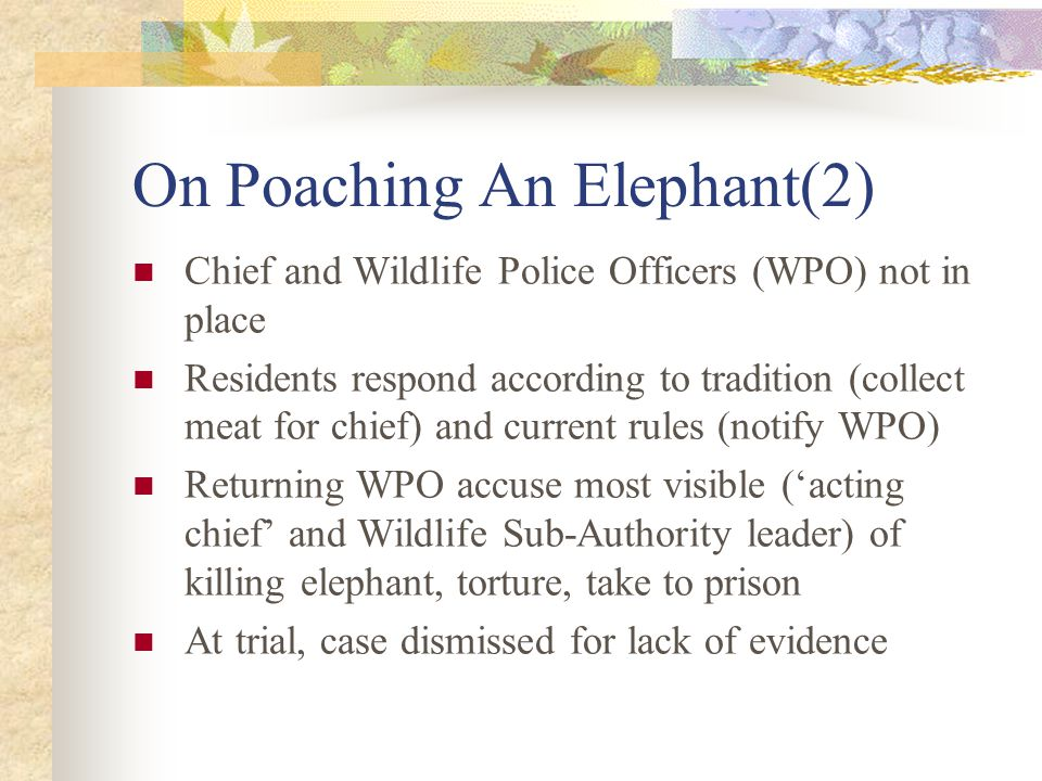 On Poaching An Elephant(3) Local WPO ( reformed poacher ) indicted, serves prison term, re-employed as WPO Two years later, similar incident