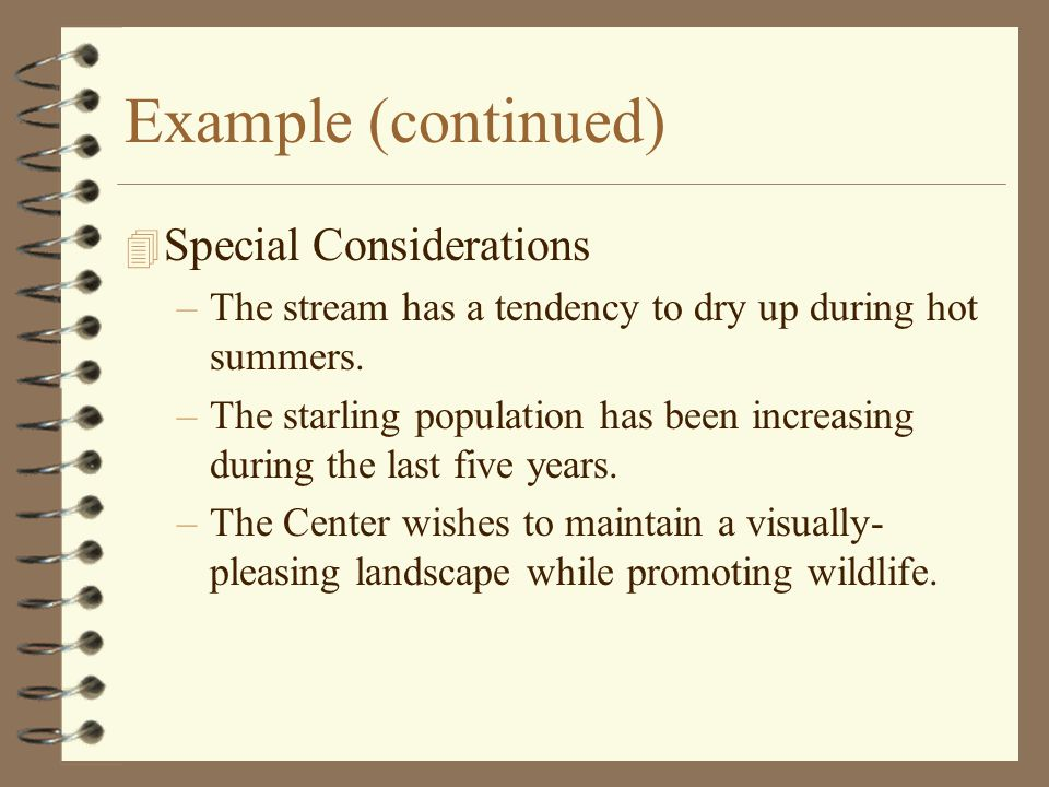 Example (continued) 4 Special Considerations –The stream has a tendency to dry up during hot summers.
