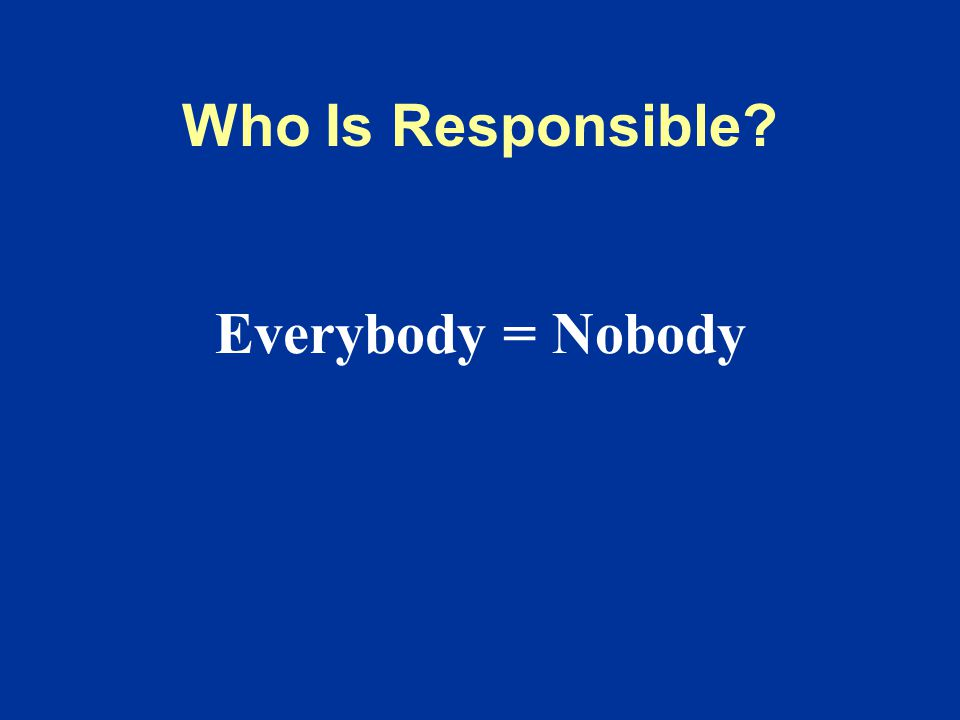 Who Is Responsible Everybody = Nobody