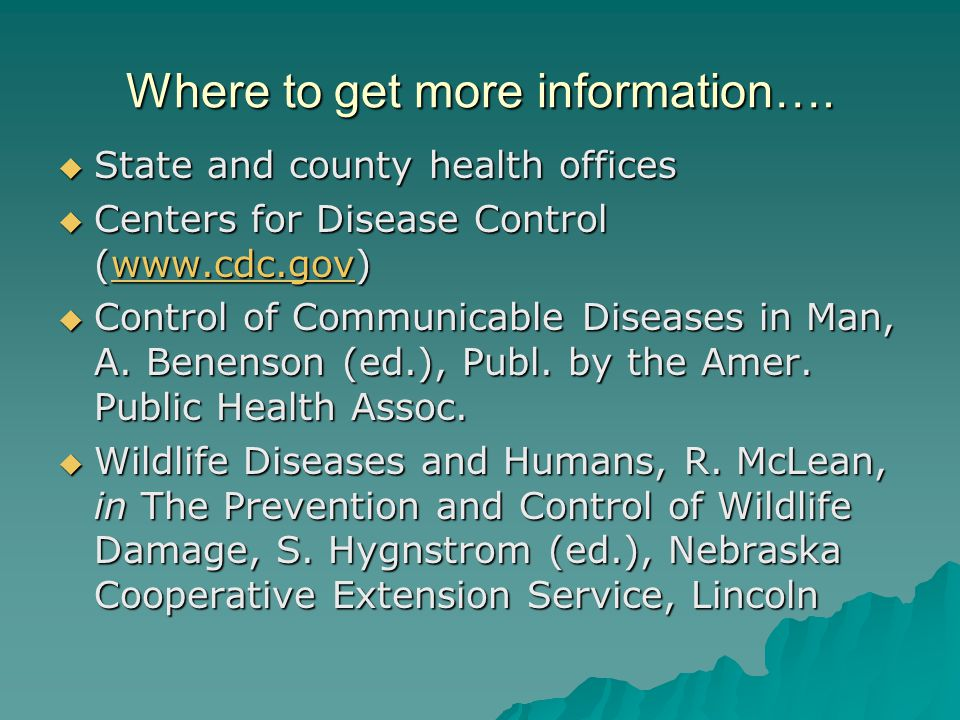 Where to get more information….  State and county health offices  Centers for Disease Control (www.cdc.gov) www.cdc.gov  Control of Communicable Di