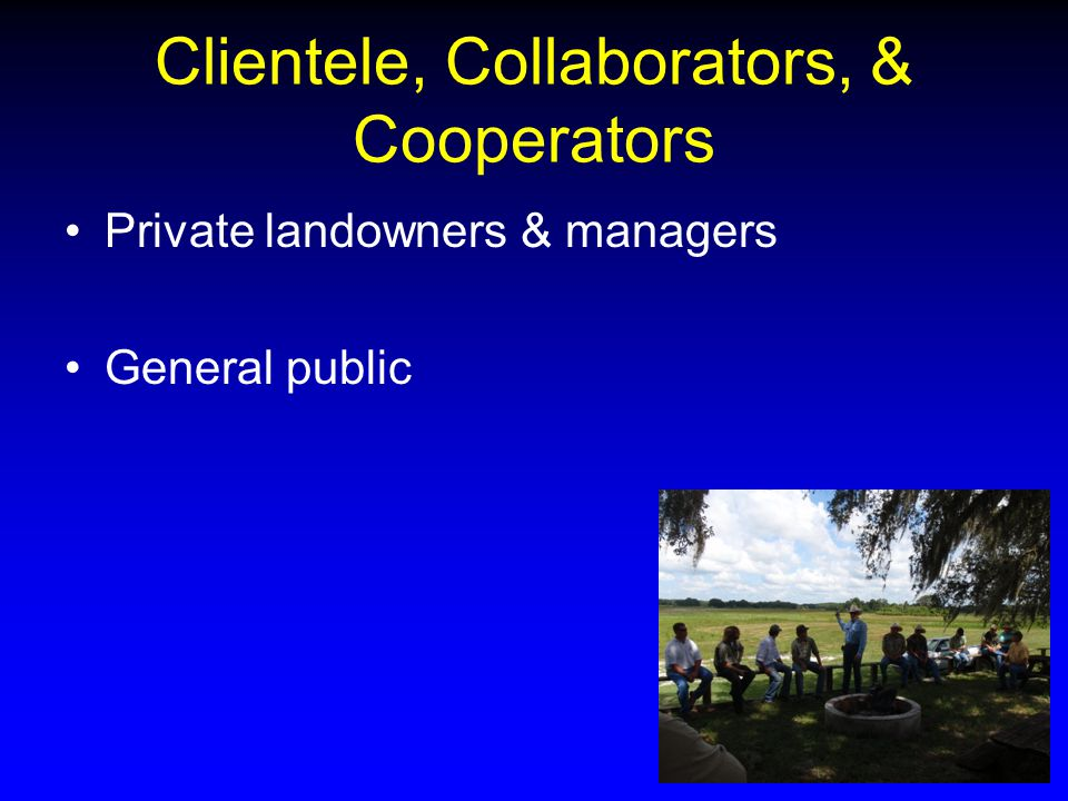 Clientele, Collaborators, & Cooperators Private landowners & managers General public