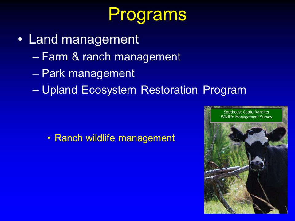 Programs Land management –Farm & ranch management –Park management –Upland Ecosystem Restoration Program Ranch wildlife management