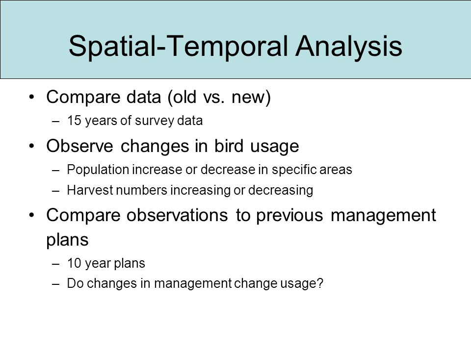 Spatial-Temporal Analysis Compare data (old vs.