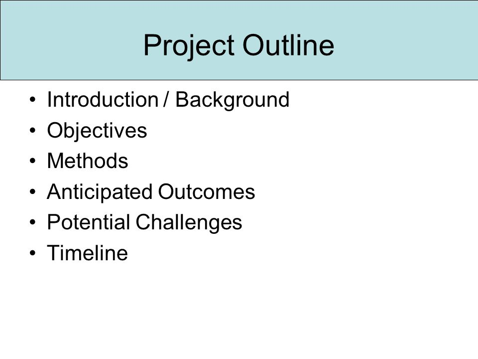 Project Outline Introduction / Background Objectives Methods Anticipated Outcomes Potential Challenges Timeline