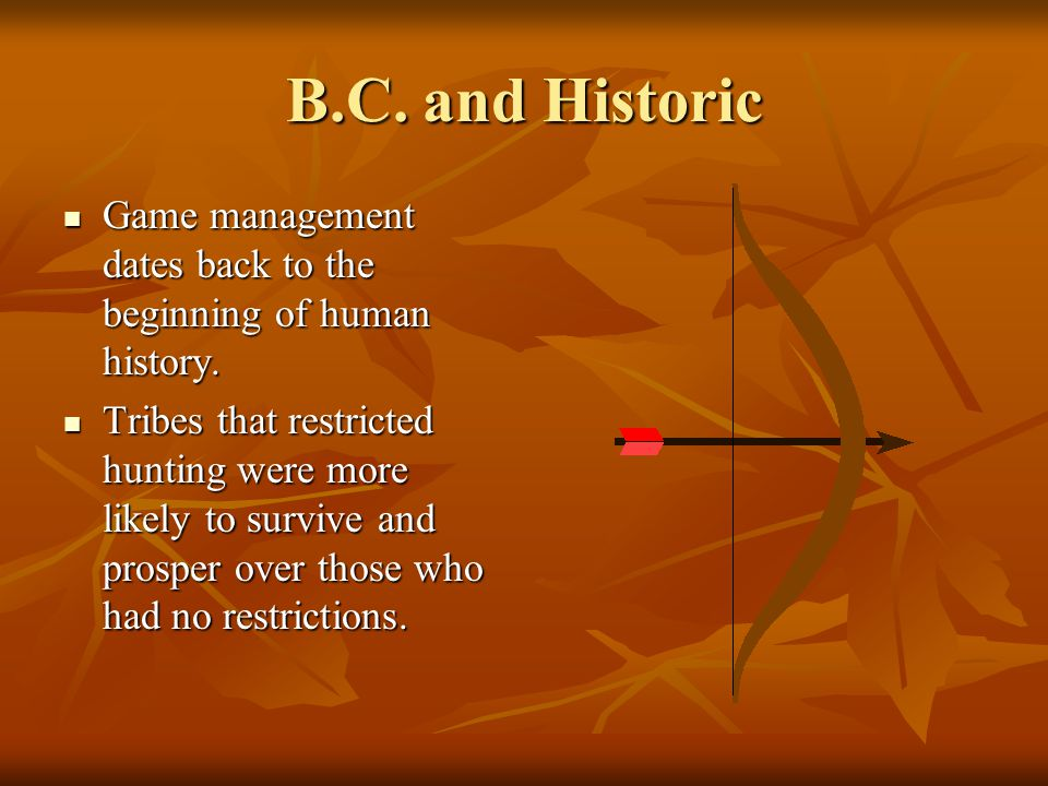 B.C. and Historic Game management dates back to the beginning of human history. Game management dates back to the beginning of human history. Tribes t