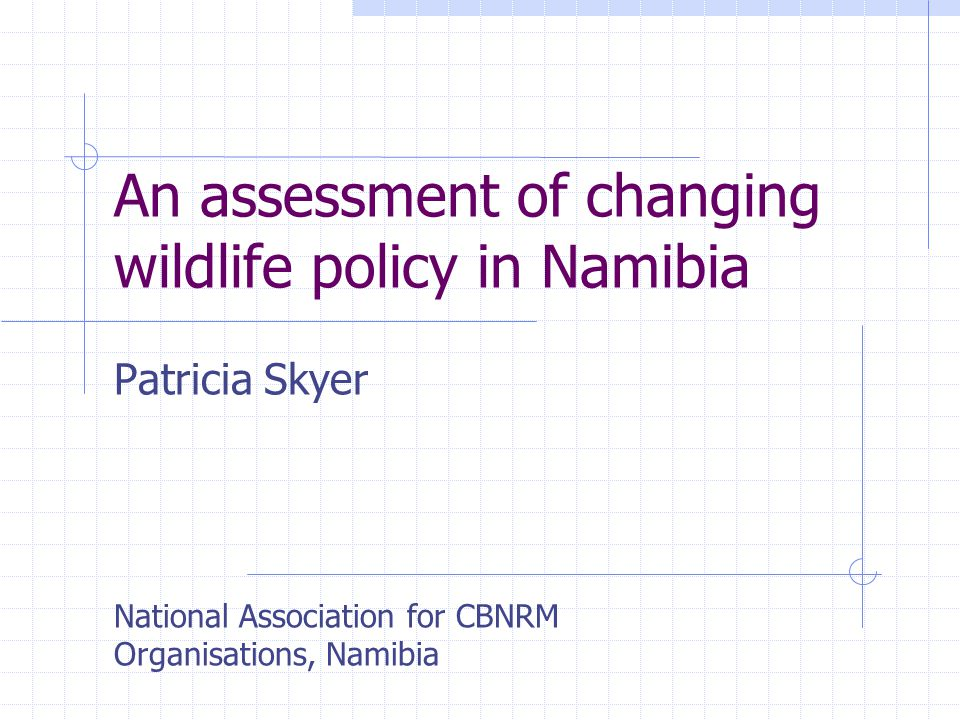 Presentation outline Land tenure regimes in Namibia Timeline of changing wildlife policy Assessment of current wildlife policy and legislation Other related policies and their impacts Key lessons and recommendations