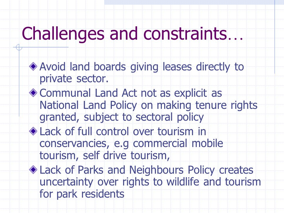 Challenges and constraints … Avoid land boards giving leases directly to private sector.