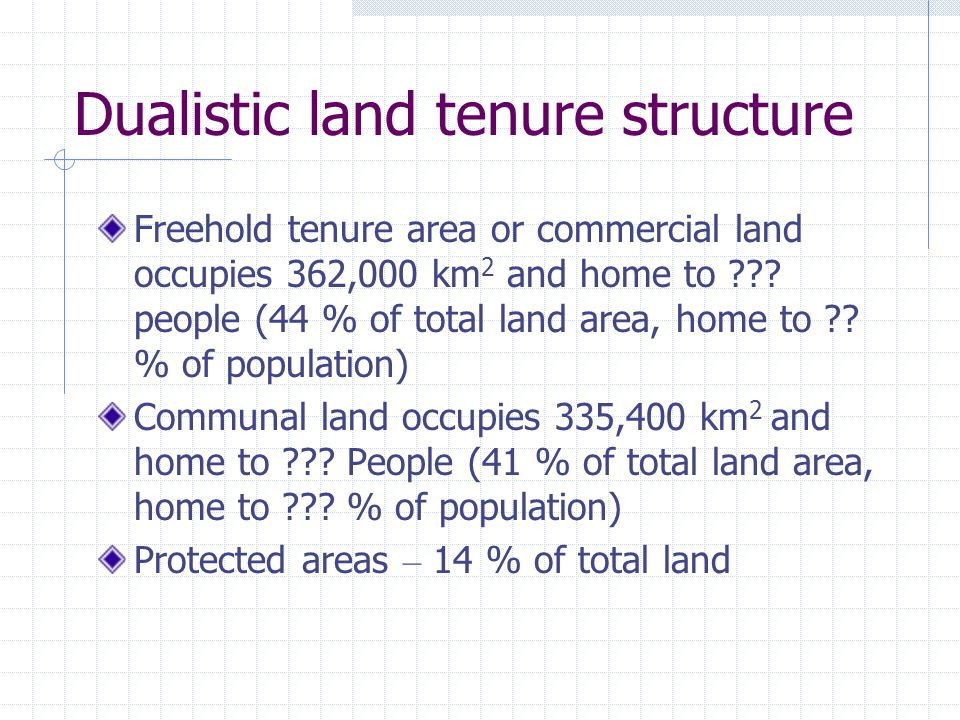 Dualistic land tenure structure Freehold tenure area or commercial land occupies 362,000 km 2 and home to .