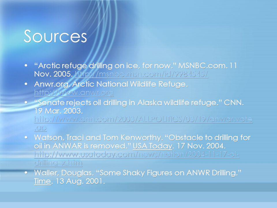 "Sources ""Arctic refuge drilling on ice, for now."" MSNBC.com. 11 Nov. 2005. http://msnbc.msn.com/id/9984545/http://msnbc.msn.com/id/9984545/ Anwr.org."