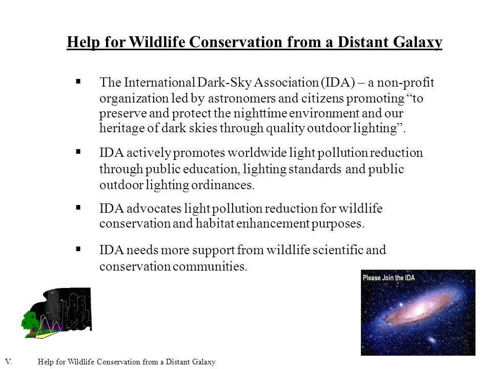 Help for Wildlife Conservation from a Distant Galaxy  The International Dark-Sky Association (IDA) – a non-profit organization led by astronomers and citizens promoting to preserve and protect the nighttime environment and our heritage of dark skies through quality outdoor lighting .