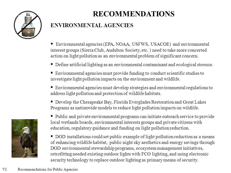 RECOMMENDATIONS ENVIRONMENTAL AGENCIES  Environmental agencies (EPA, NOAA, USFWS, USACOE) and environmental interest groups (Sierra Club, Audubon Society, etc.