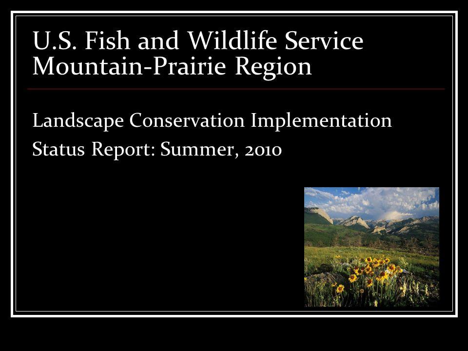 U.S. Fish and Wildlife Service Mountain-Prairie Region Landscape Conservation Implementation Status Report: Summer, 2010