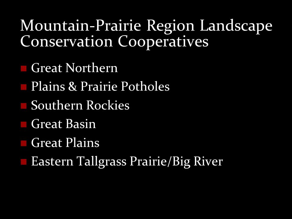 Mountain-Prairie Region Landscape Conservation Cooperatives Great Northern Plains & Prairie Potholes Southern Rockies Great Basin Great Plains Eastern Tallgrass Prairie/Big River
