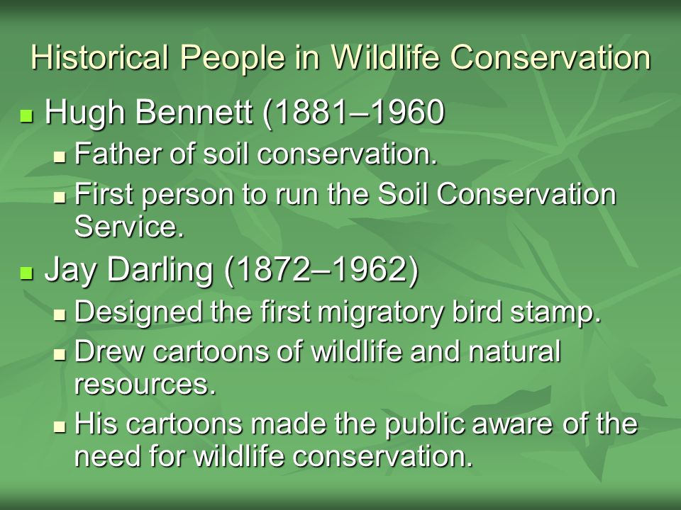 Historical People in Wildlife Conservation Hugh Bennett (1881–1960 Hugh Bennett (1881–1960 Father of soil conservation. Father of soil conservation. F