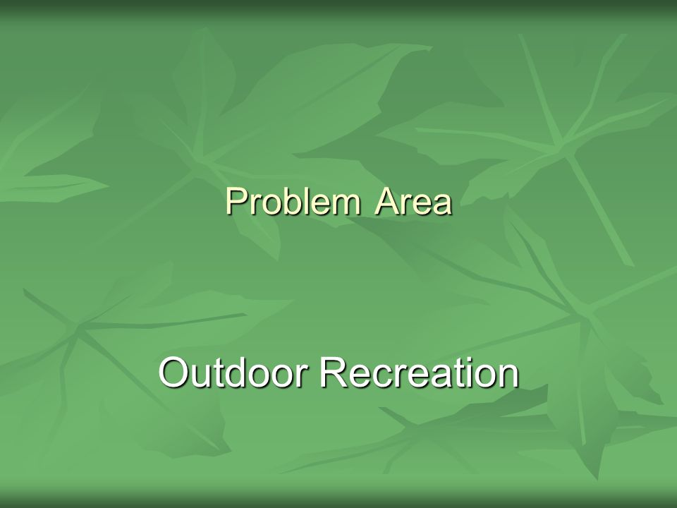 Problem Area Outdoor Recreation