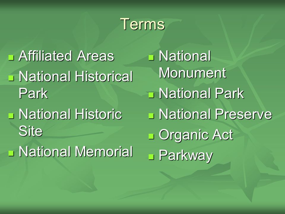 Terms Affiliated Areas Affiliated Areas National Historical Park National Historical Park National Historic Site National Historic Site National Memorial National Memorial National Monument National Monument National Park National Park National Preserve National Preserve Organic Act Organic Act Parkway Parkway