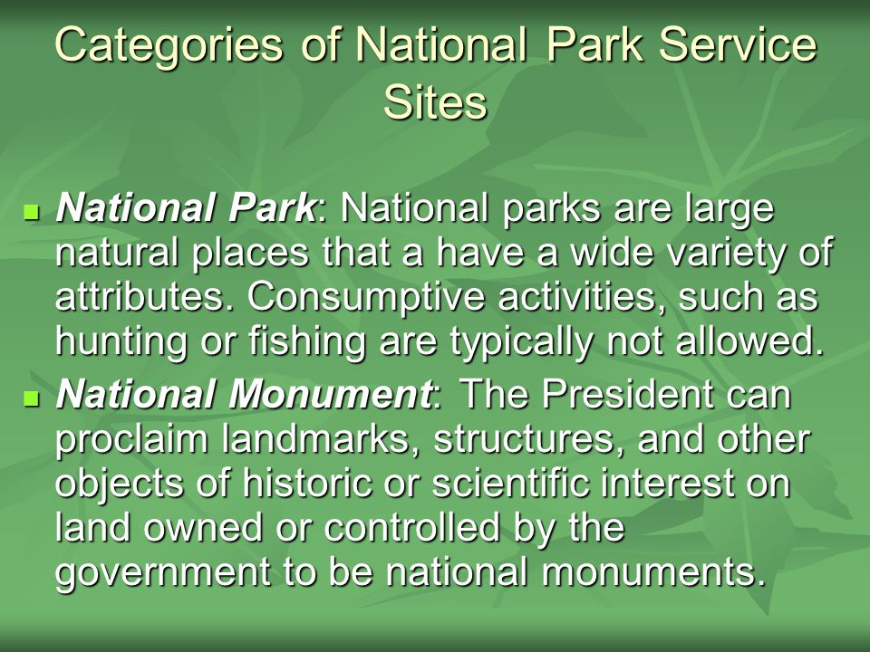 Categories of National Park Service Sites National Park: National parks are large natural places that a have a wide variety of attributes.