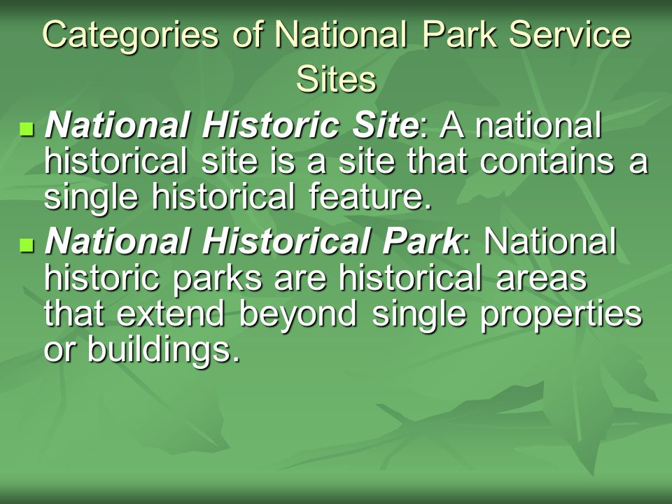 National Historic Site: A national historical site is a site that contains a single historical feature.
