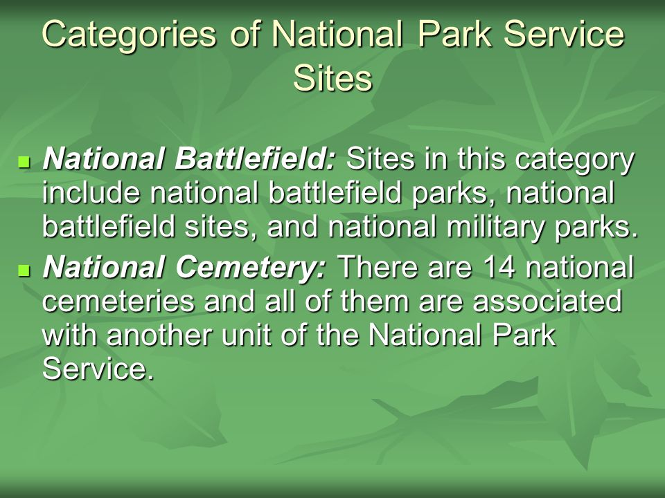 National Battlefield: Sites in this category include national battlefield parks, national battlefield sites, and national military parks.