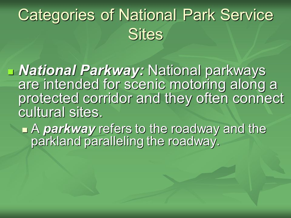 National Parkway: National parkways are intended for scenic motoring along a protected corridor and they often connect cultural sites.