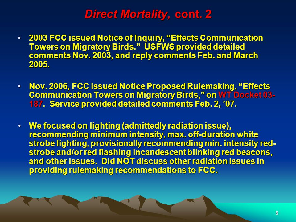"""8 Direct Mortality, cont. 2 2003 FCC issued Notice of Inquiry, """"Effects Communication Towers on Migratory Birds."""" USFWS provided detailed comments Nov"""