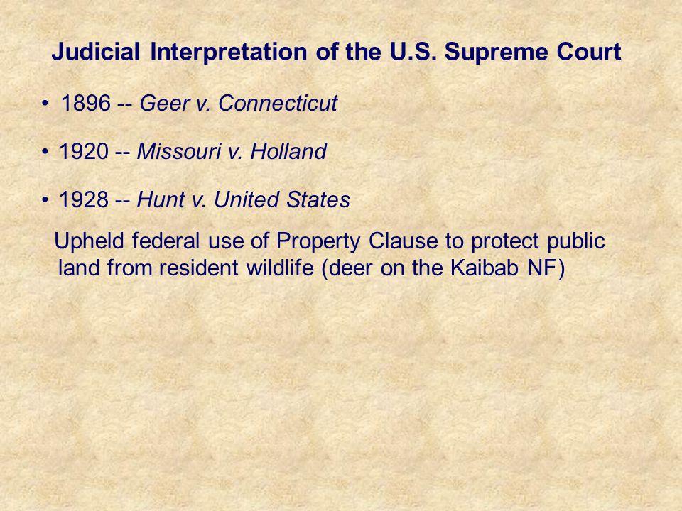 1896 -- Geer v. Connecticut 1920 -- Missouri v. Holland 1928 -- Hunt v.
