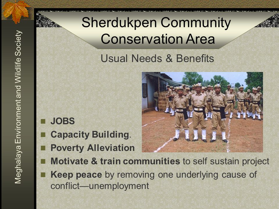 Sherdukpen Community Conservation Area Meghalaya Environment and Wildlife Society Usual Needs & Benefits JOBS Capacity Building.