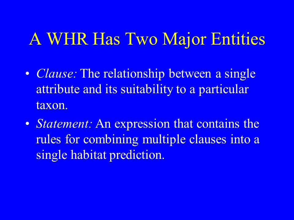 A WHR Has Two Major Entities Clause: The relationship between a single attribute and its suitability to a particular taxon. Statement: An expression t