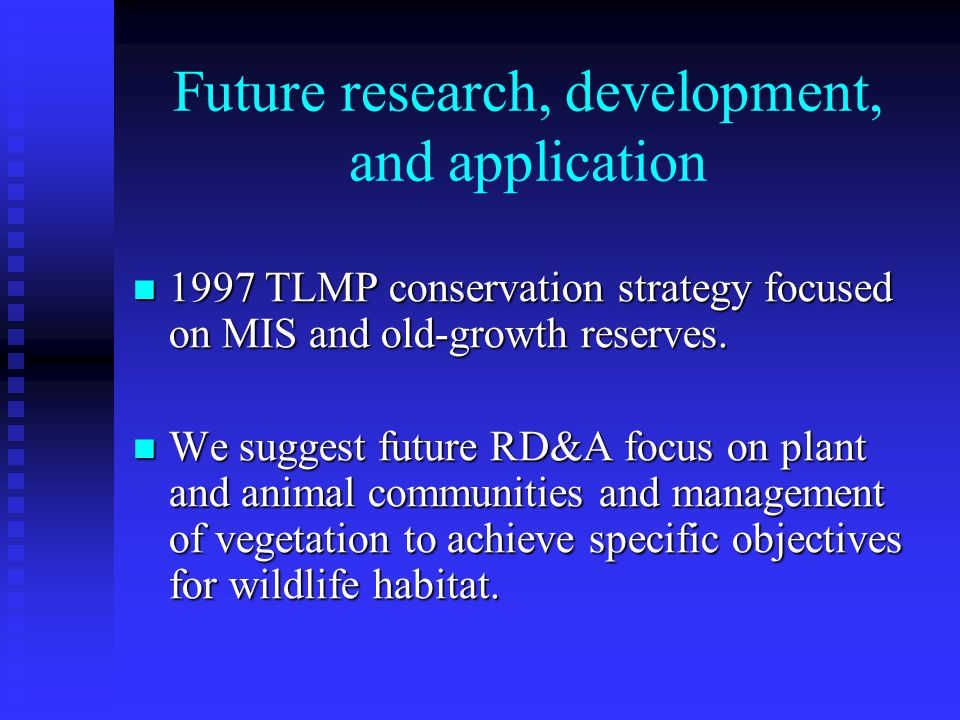 Future research, development, and application 1997 TLMP conservation strategy focused on MIS and old-growth reserves.