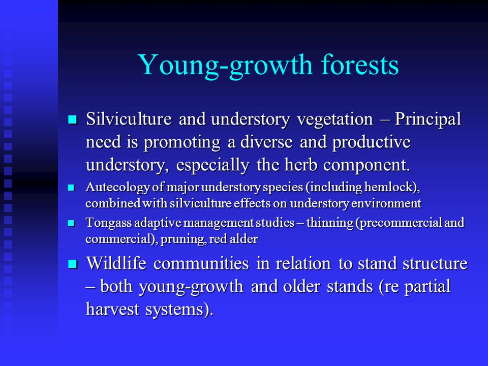 Young-growth forests Silviculture and understory vegetation – Principal need is promoting a diverse and productive understory, especially the herb component.