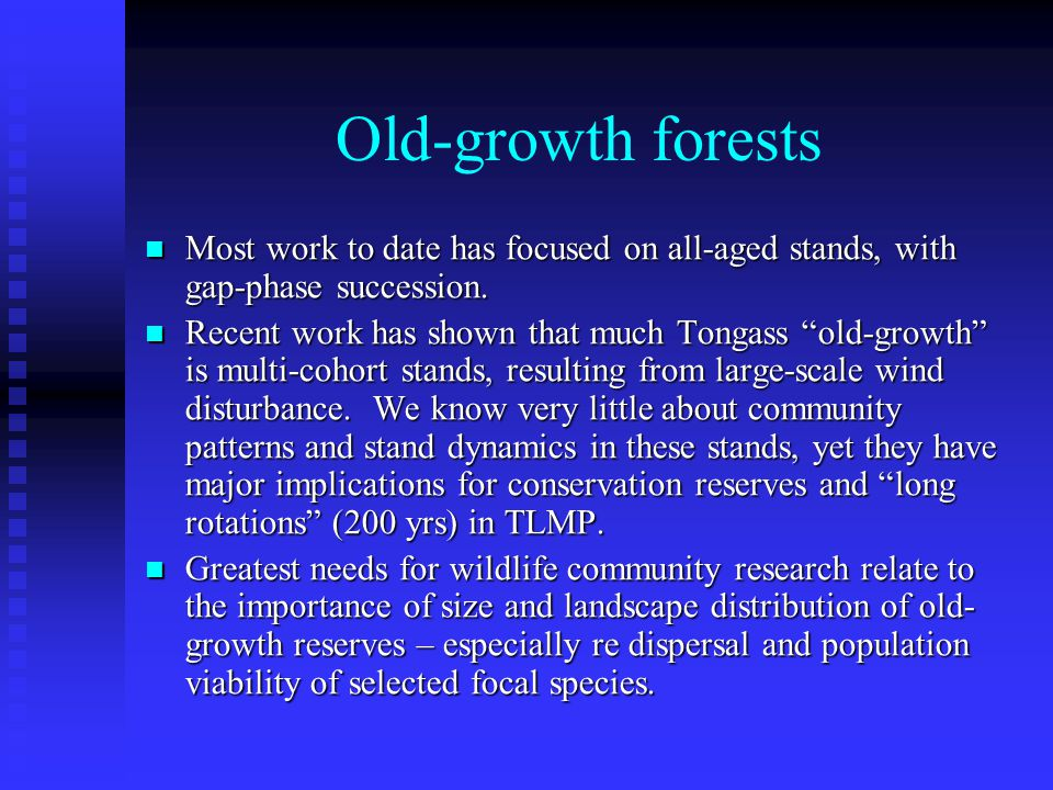 Old-growth forests Most work to date has focused on all-aged stands, with gap-phase succession.