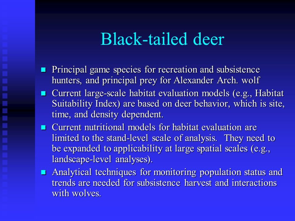 Black-tailed deer Principal game species for recreation and subsistence hunters, and principal prey for Alexander Arch.