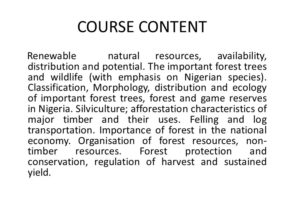 COURSE CONTENT Renewable natural resources, availability, distribution and potential. The important forest trees and wildlife (with emphasis on Nigeri