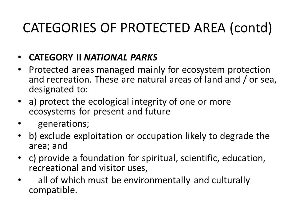 CATEGORIES OF PROTECTED AREA (contd) CATEGORY II NATIONAL PARKS Protected areas managed mainly for ecosystem protection and recreation. These are natu