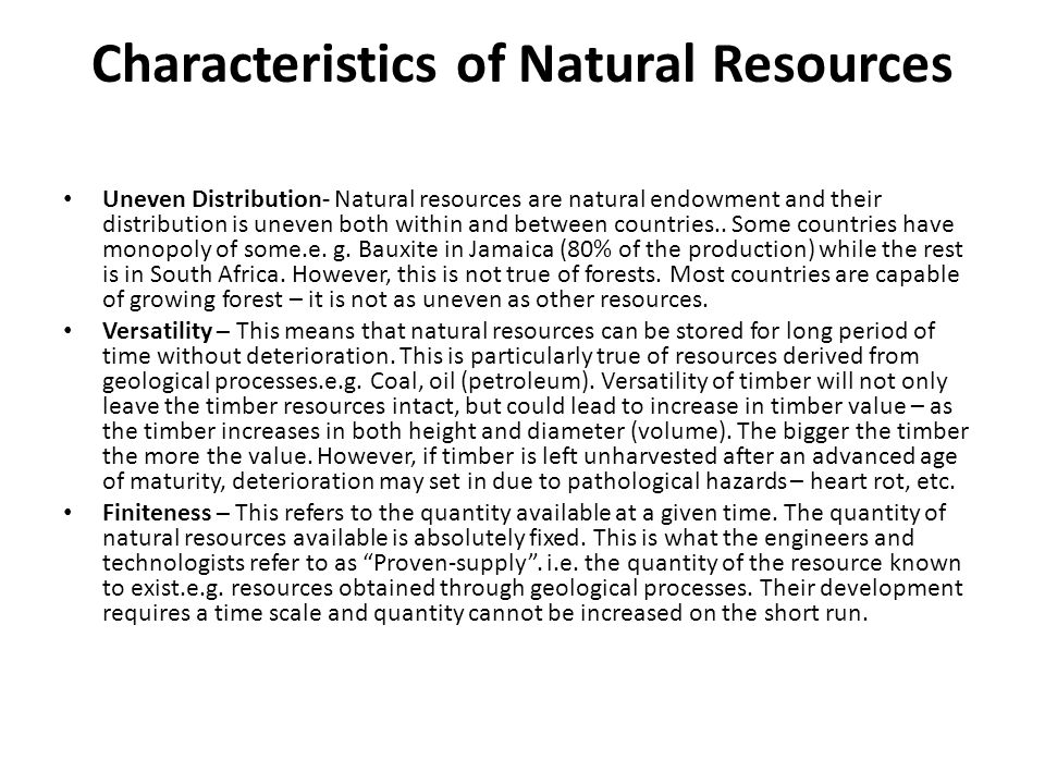 Characteristics of Natural Resources Uneven Distribution- Natural resources are natural endowment and their distribution is uneven both within and bet