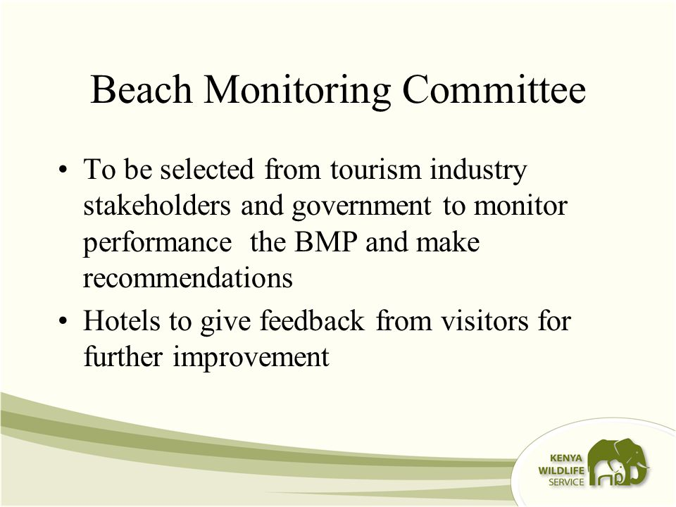 Beach Monitoring Committee To be selected from tourism industry stakeholders and government to monitor performance the BMP and make recommendations Hotels to give feedback from visitors for further improvement