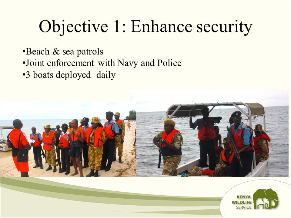 Objective 1: Enhance security Beach & sea patrols Joint enforcement with Navy and Police 3 boats deployed daily