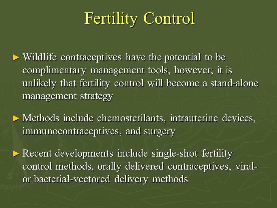 Fertility Control ► Wildlife contraceptives have the potential to be complimentary management tools, however; it is unlikely that fertility control wi