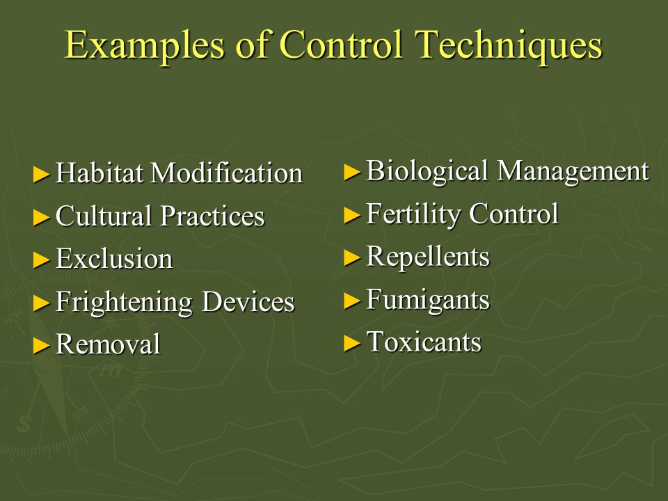 Examples of Control Techniques ► Habitat Modification ► Cultural Practices ► Exclusion ► Frightening Devices ► Removal ► Biological Management ► Ferti