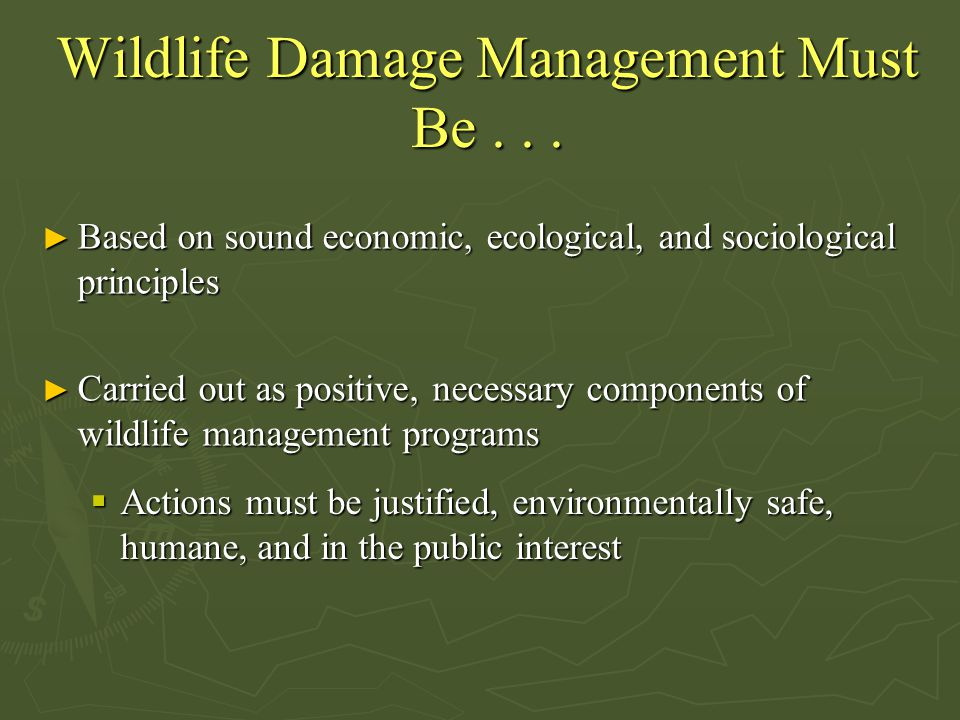 Wildlife Damage Management Must Be... ► Based on sound economic, ecological, and sociological principles ► Carried out as positive, necessary componen